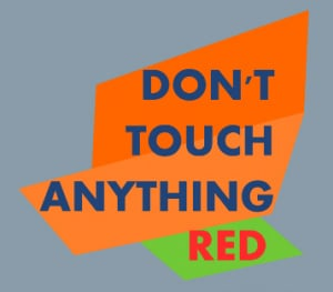 Don't Touch Anything Red