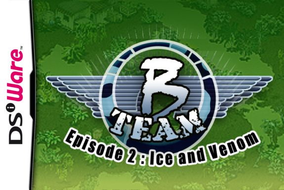 B Team - Episode 2: Ice & Venom