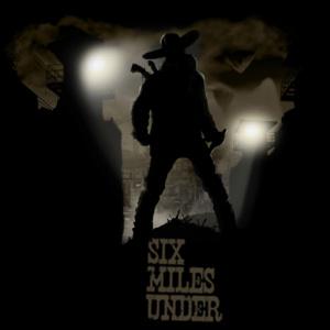 Six Miles Under