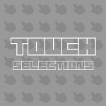 TOUCH SELECTIONS